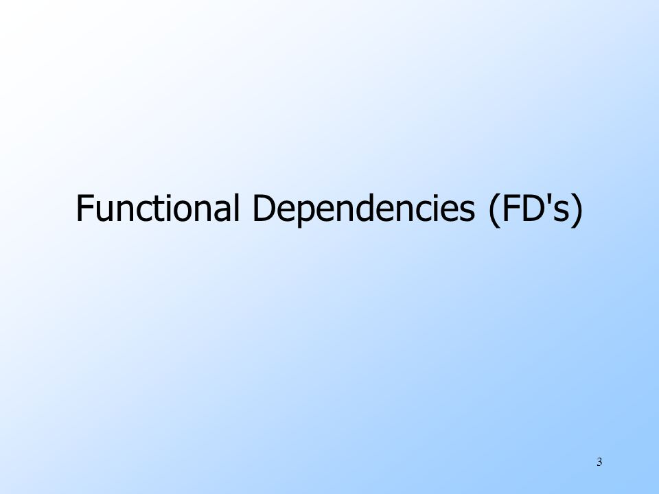 3 Functional Dependencies (FD s)