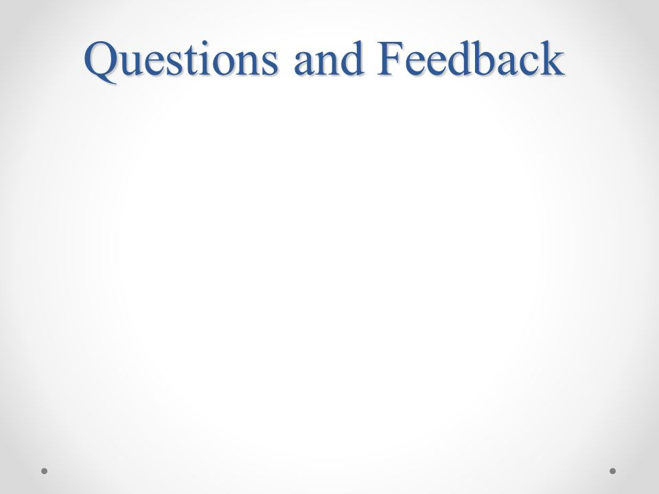 Questions and Feedback
