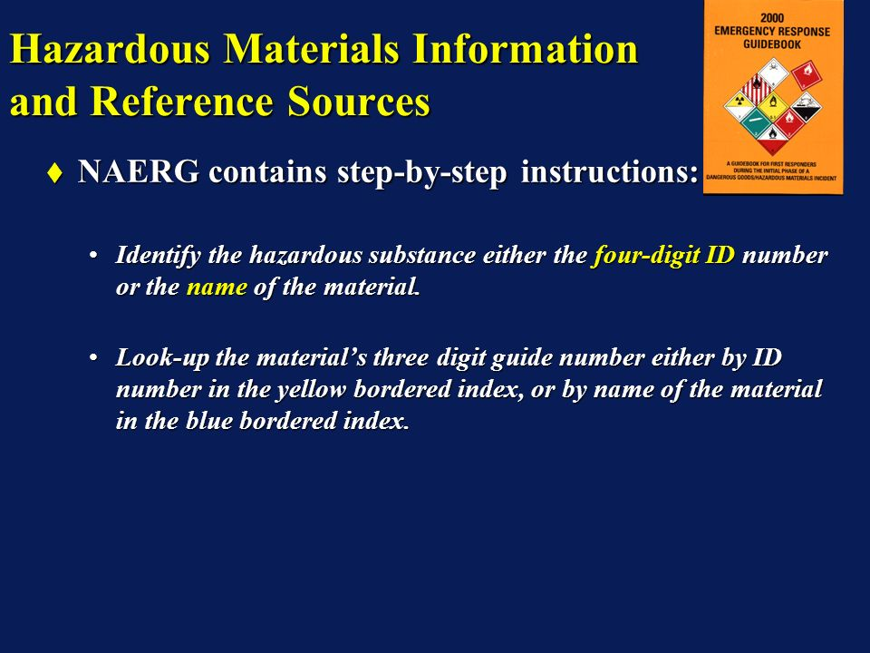 Hazardous Materials Information and Reference Sources NAERG contains step-by-step instructions: NAERG contains step-by-step instructions: Identify the hazardous substance either the four-digit ID number or the name of the material.Identify the hazardous substance either the four-digit ID number or the name of the material.
