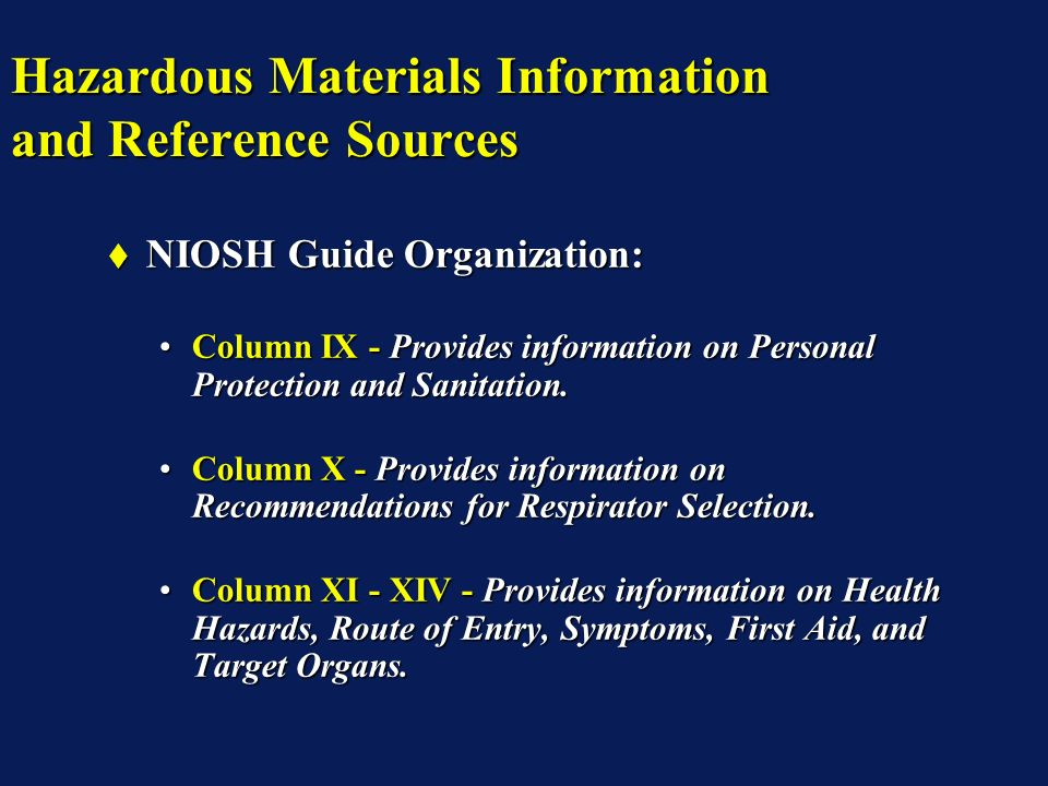 Hazardous Materials Information and Reference Sources NIOSH Guide Organization: NIOSH Guide Organization: Column IX - Provides information on Personal Protection and Sanitation.Column IX - Provides information on Personal Protection and Sanitation.