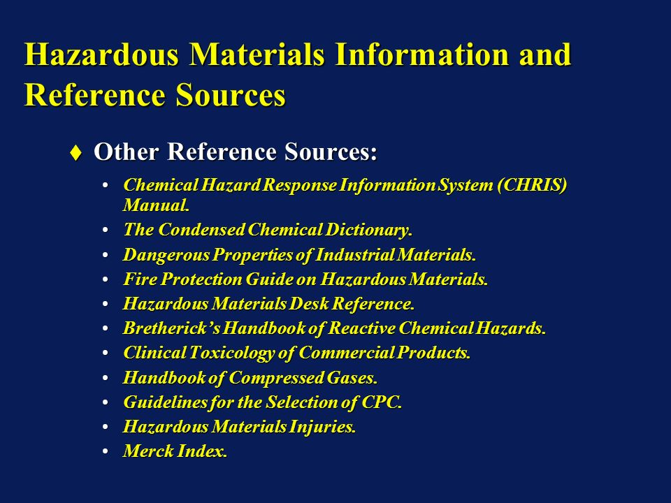 Hazardous Materials Information and Reference Sources Other Reference Sources: Other Reference Sources: Chemical Hazard Response Information System (CHRIS) Manual.Chemical Hazard Response Information System (CHRIS) Manual.