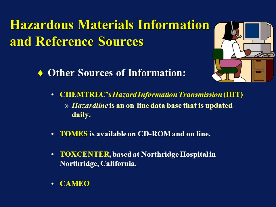 Hazardous Materials Information and Reference Sources Other Sources of Information: Other Sources of Information: CHEMTRECs Hazard Information Transmission (HIT)CHEMTRECs Hazard Information Transmission (HIT) »Hazardline is an on-line data base that is updated daily.