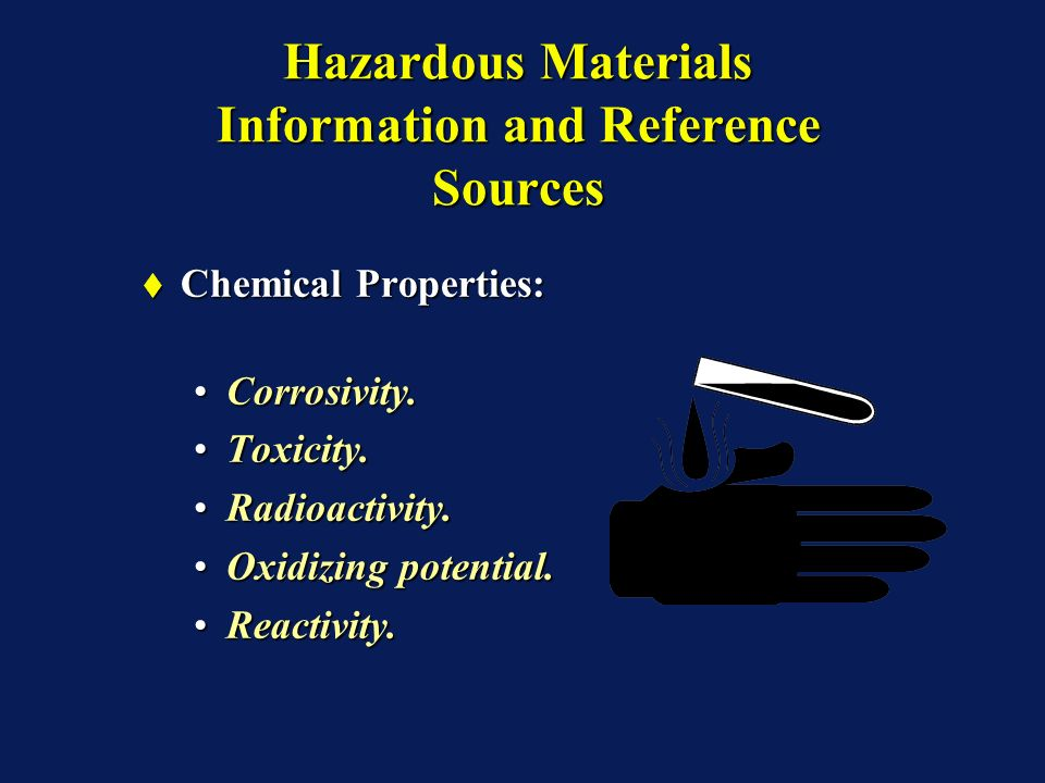 Hazardous Materials Information and Reference Sources Chemical Properties: Chemical Properties: Corrosivity.Corrosivity.