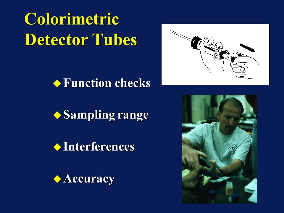 Colorimetric Detector Tubes Function checks Function checks Sampling range Sampling range Interferences Interferences Accuracy Accuracy Function checks Function checks Sampling range Sampling range Interferences Interferences Accuracy Accuracy