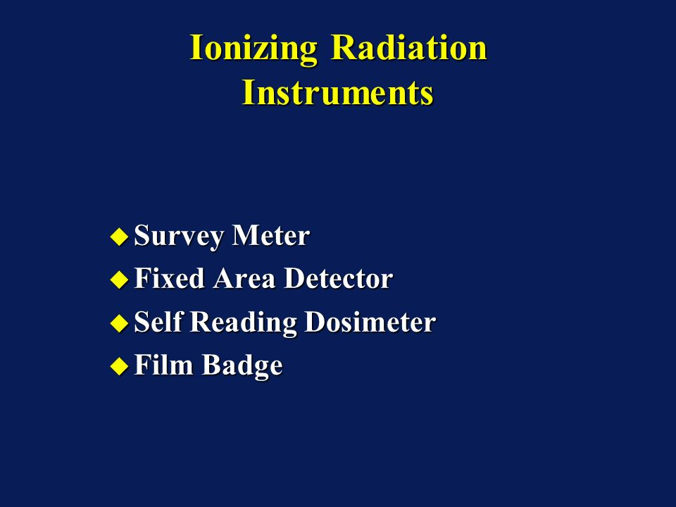 Ionizing Radiation Instruments Survey Meter Survey Meter Fixed Area Detector Fixed Area Detector Self Reading Dosimeter Self Reading Dosimeter Film Badge Film Badge Survey Meter Survey Meter Fixed Area Detector Fixed Area Detector Self Reading Dosimeter Self Reading Dosimeter Film Badge Film Badge