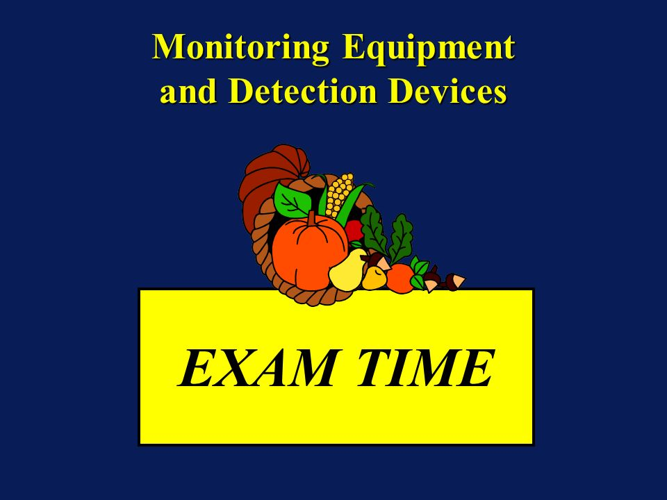 Monitoring Equipment and Detection Devices EXAM TIME