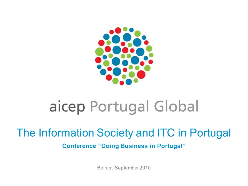 Belfast, September 2010 The Information Society and ITC in Portugal Conference Doing Business in Portugal