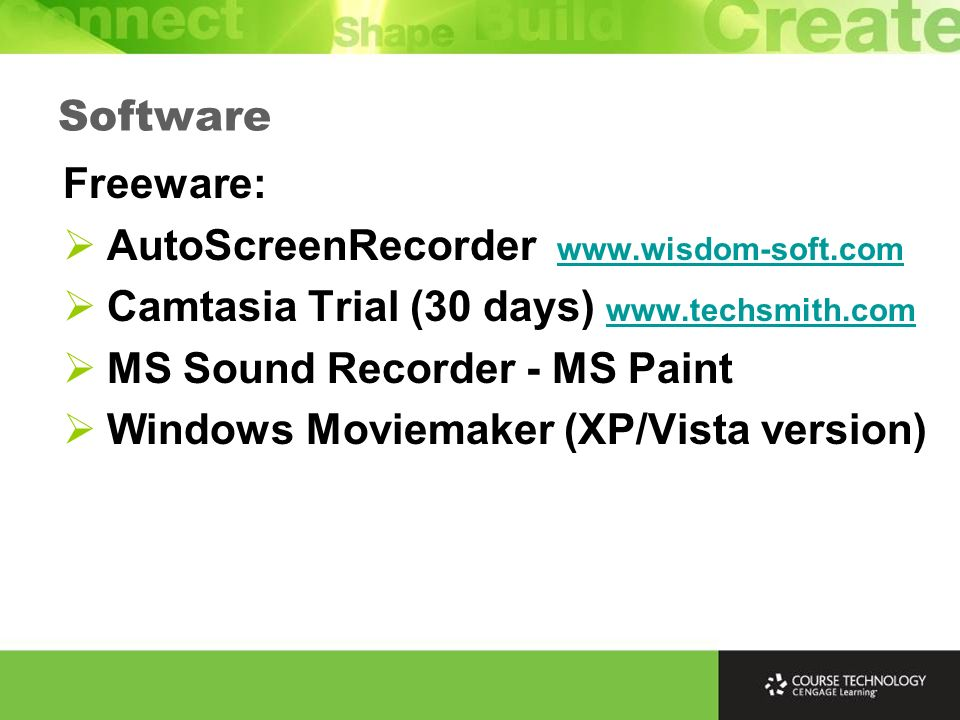 Freeware: AutoScreenRecorder     Camtasia Trial (30 days)     MS Sound Recorder - MS Paint Windows Moviemaker (XP/Vista version) Software