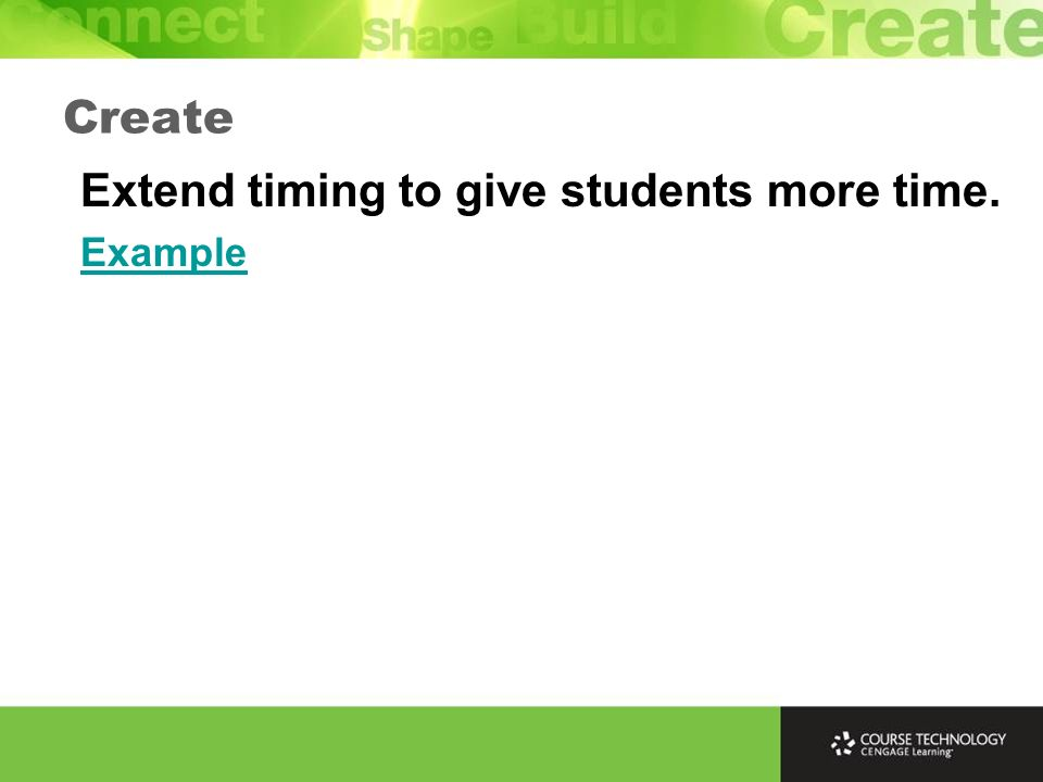 Extend timing to give students more time. Example Create