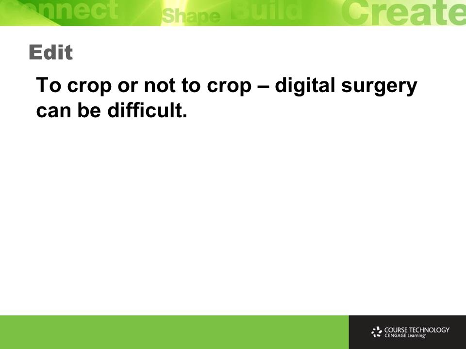 To crop or not to crop – digital surgery can be difficult. Edit