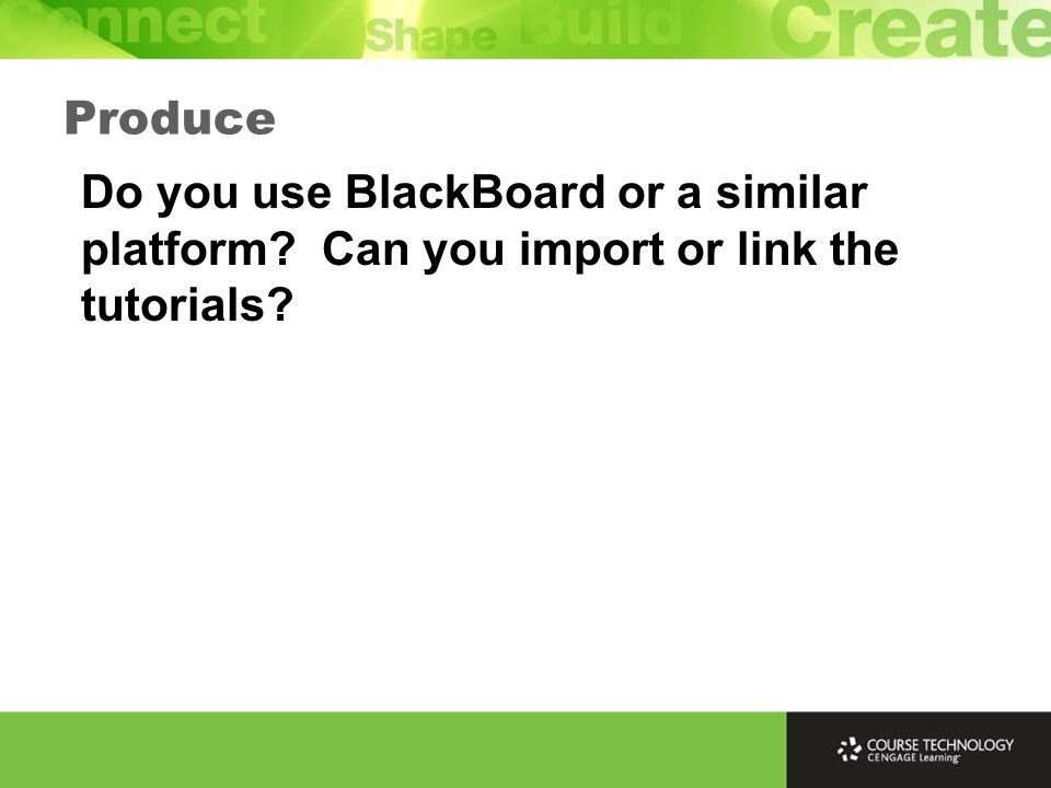 Do you use BlackBoard or a similar platform Can you import or link the tutorials Produce