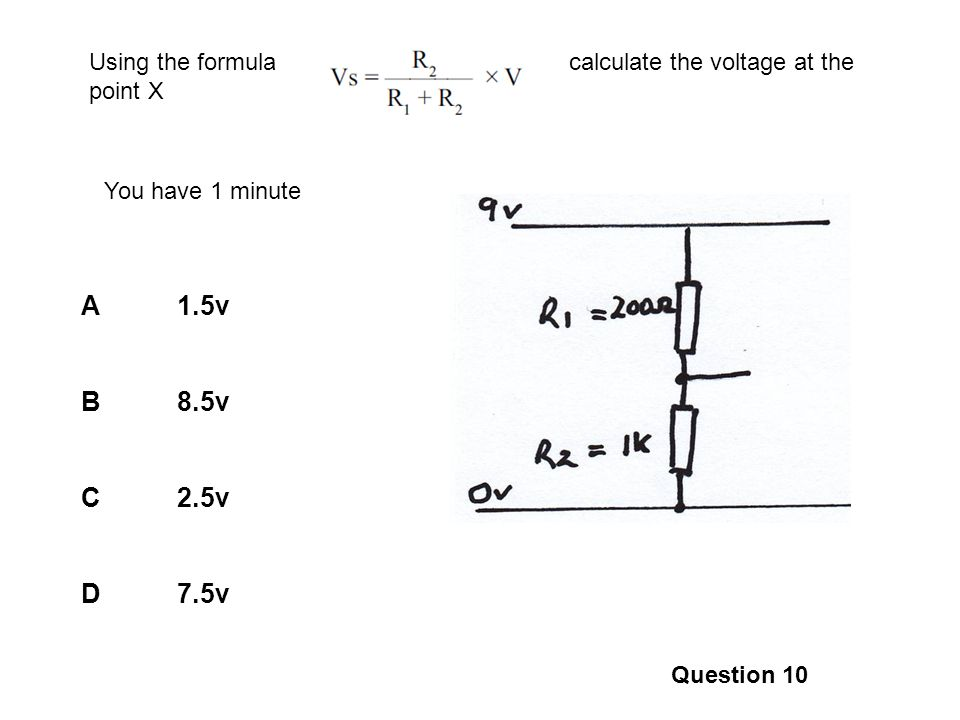 A1.5v B8.5v C2.5v D7.5v Question 10 Using the formula calculate the voltage at the point X You have 1 minute Vs