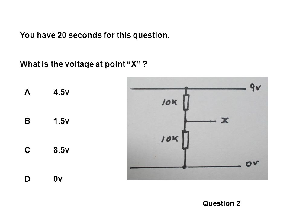 You have 20 seconds for this question. What is the voltage at point X .