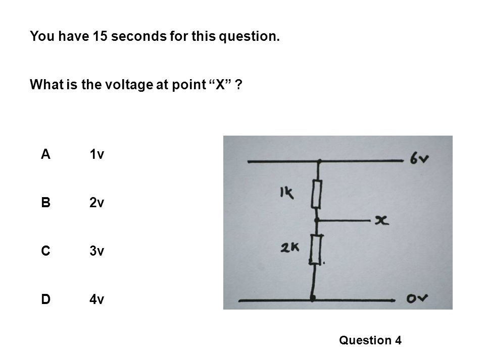 You have 15 seconds for this question. What is the voltage at point X A1v B2v C3v D4v Question 4