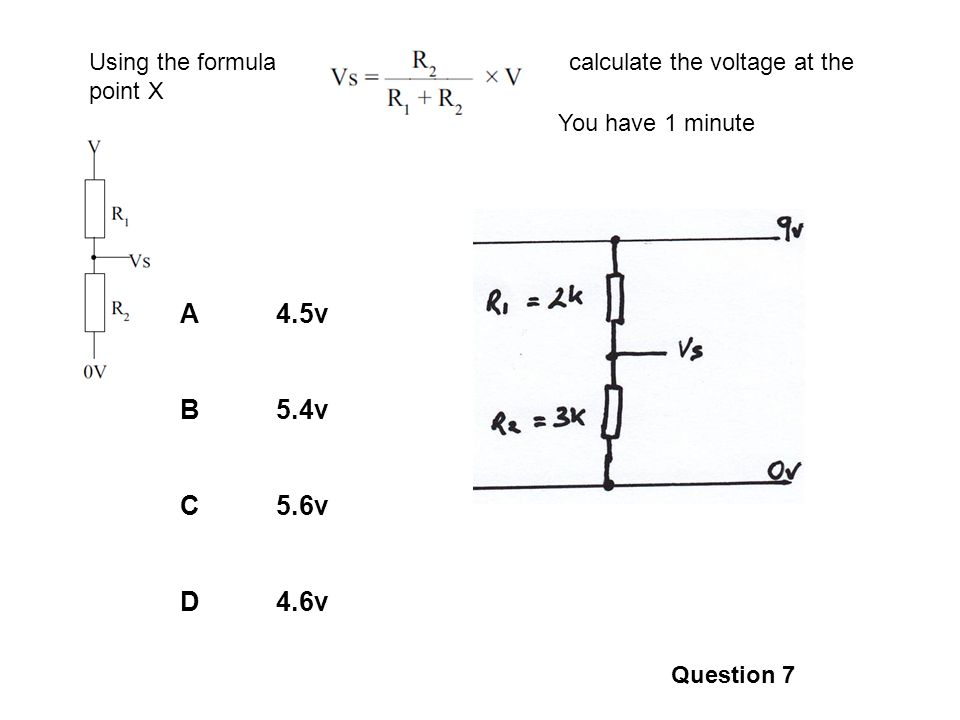 A4.5v B5.4v C5.6v D4.6v Question 7 Using the formula calculate the voltage at the point X You have 1 minute