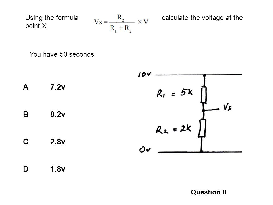 A7.2v B8.2v C2.8v D1.8v Question 8 Using the formula calculate the voltage at the point X You have 50 seconds