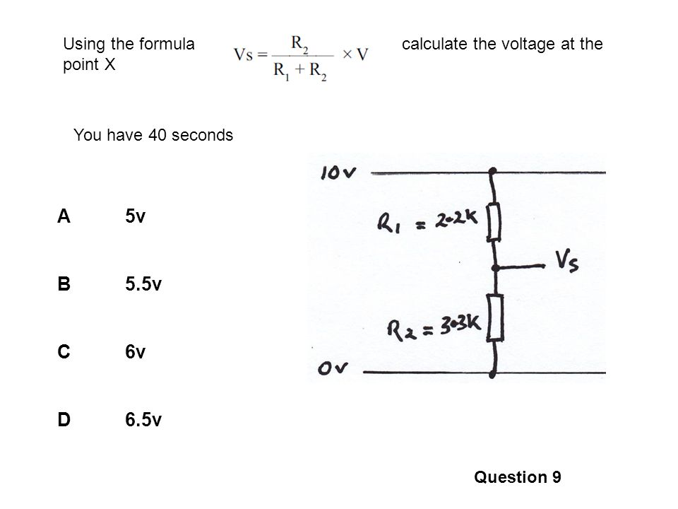 A5v B5.5v C6v D6.5v Question 9 Using the formula calculate the voltage at the point X You have 40 seconds