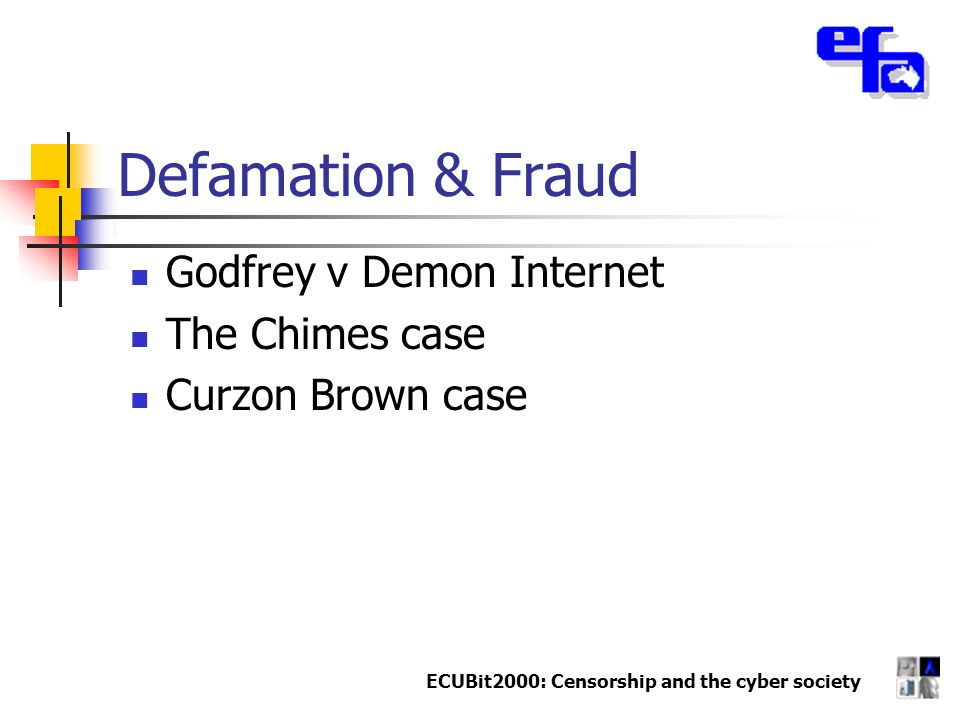 ECUBit2000: Censorship and the cyber society Defamation & Fraud Godfrey v Demon Internet The Chimes case Curzon Brown case