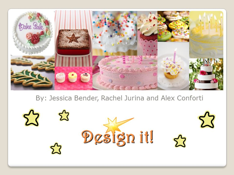 Design it! By: Jessica Bender, Rachel Jurina and Alex Conforti
