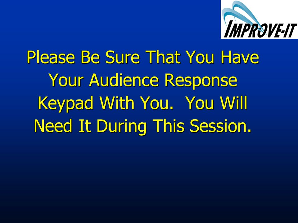 Please Be Sure That You Have Your Audience Response Keypad With You.