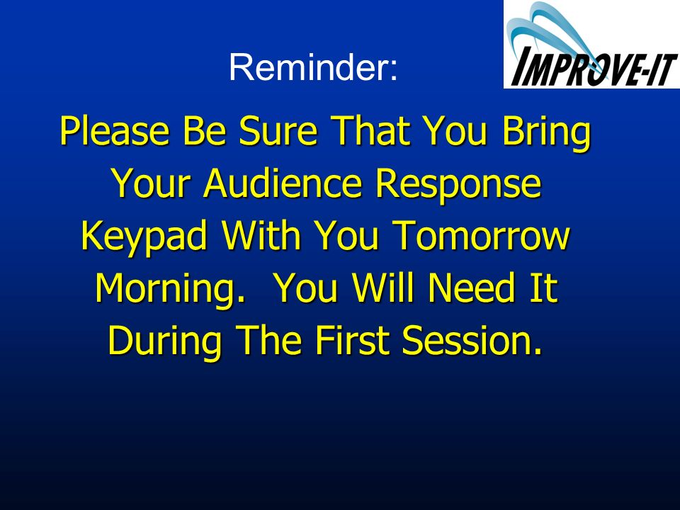 Please Be Sure That You Bring Your Audience Response Keypad With You Tomorrow Morning.