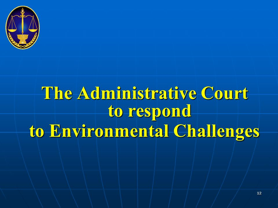 The Administrative Court to respond to Environmental Challenges 12