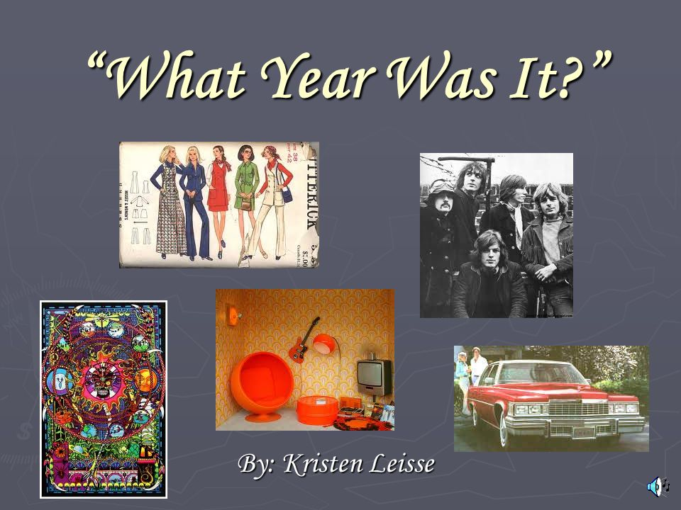 What Year Was It By: Kristen Leisse