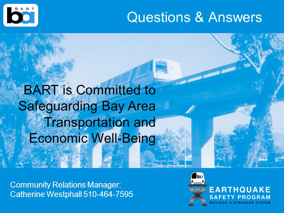 Questions & Answers BART is Committed to Safeguarding Bay Area Transportation and Economic Well-Being Community Relations Manager: Catherine Westphall