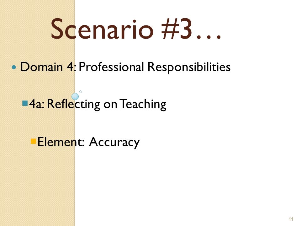 11 Domain 4: Professional Responsibilities 4a: Reflecting on Teaching Element: Accuracy Scenario #3…