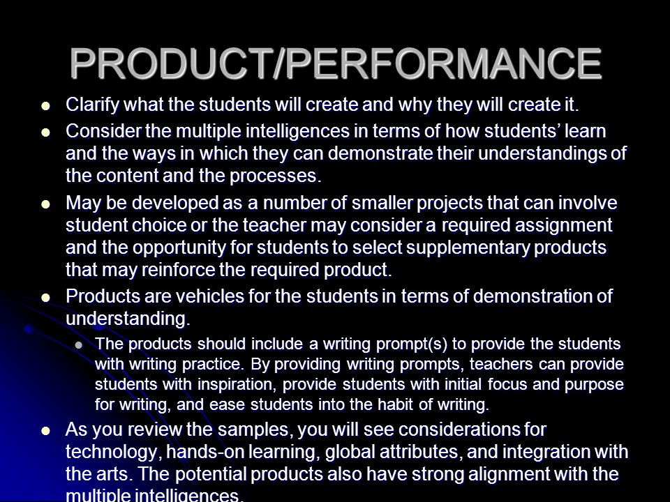 PRODUCT/PERFORMANCE Clarify what the students will create and why they will create it.