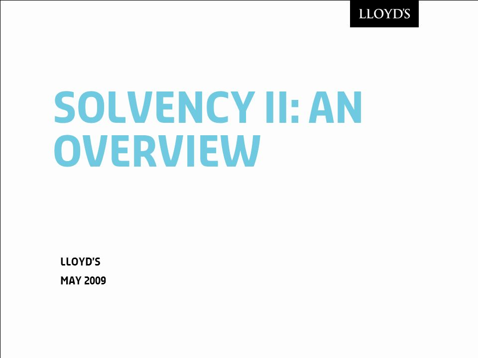 Solvency ii: an overview Lloyds May 2009