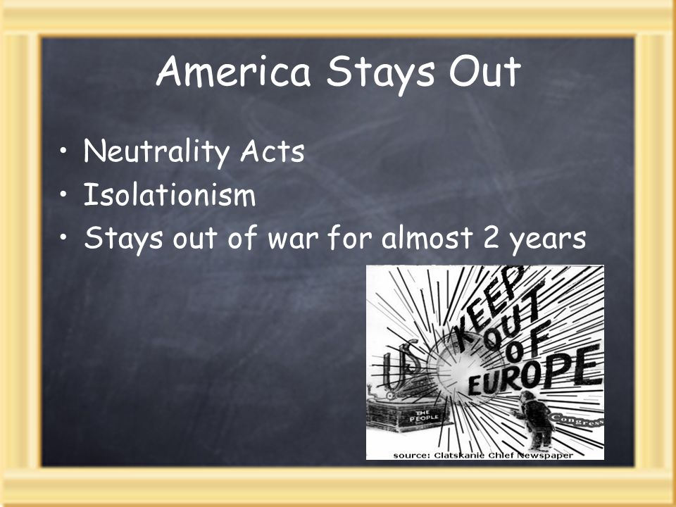 America Stays Out Neutrality Acts Isolationism Stays out of war for almost 2 years