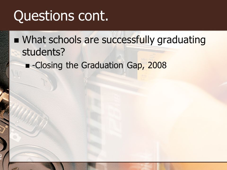 Questions cont. What schools are successfully graduating students.