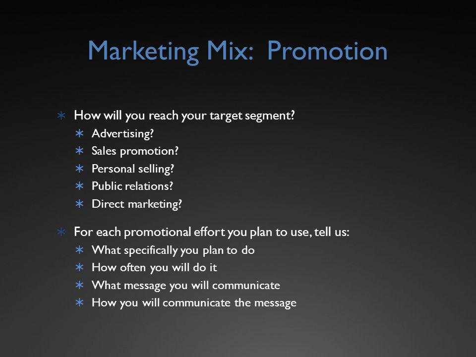 Marketing Mix: Promotion How will you reach your target segment.