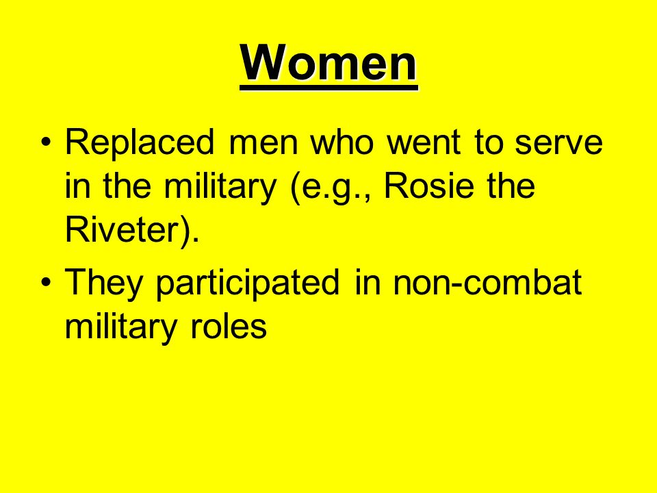 Women Replaced men who went to serve in the military (e.g., Rosie the Riveter).