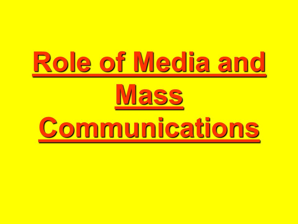 Role of Media and Mass Communications
