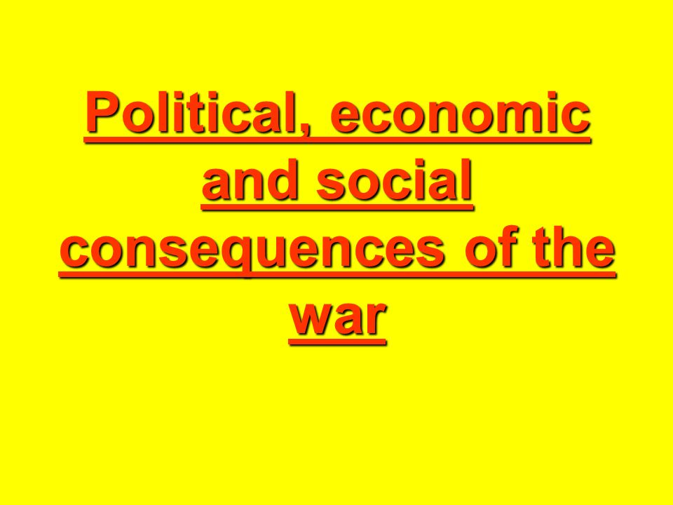 Political, economic and social consequences of the war