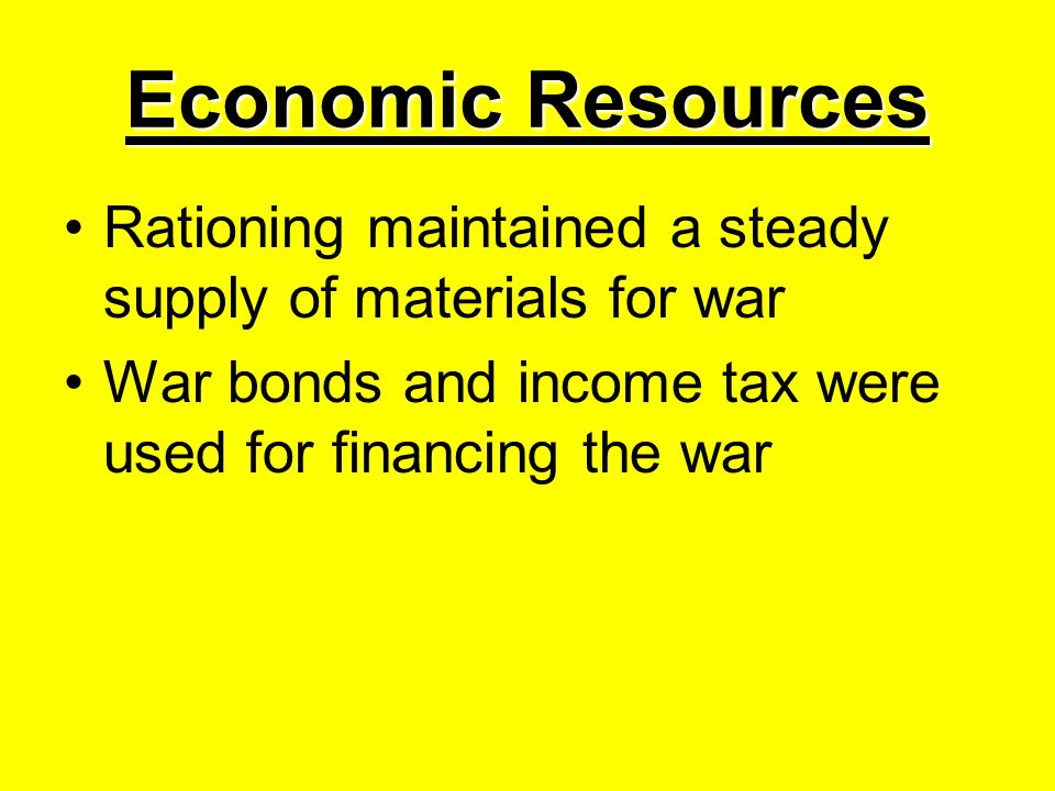 Rationing maintained a steady supply of materials for war War bonds and income tax were used for financing the war
