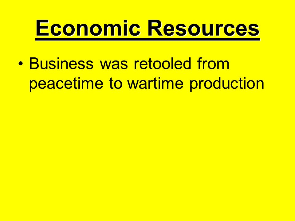 Economic Resources Business was retooled from peacetime to wartime production