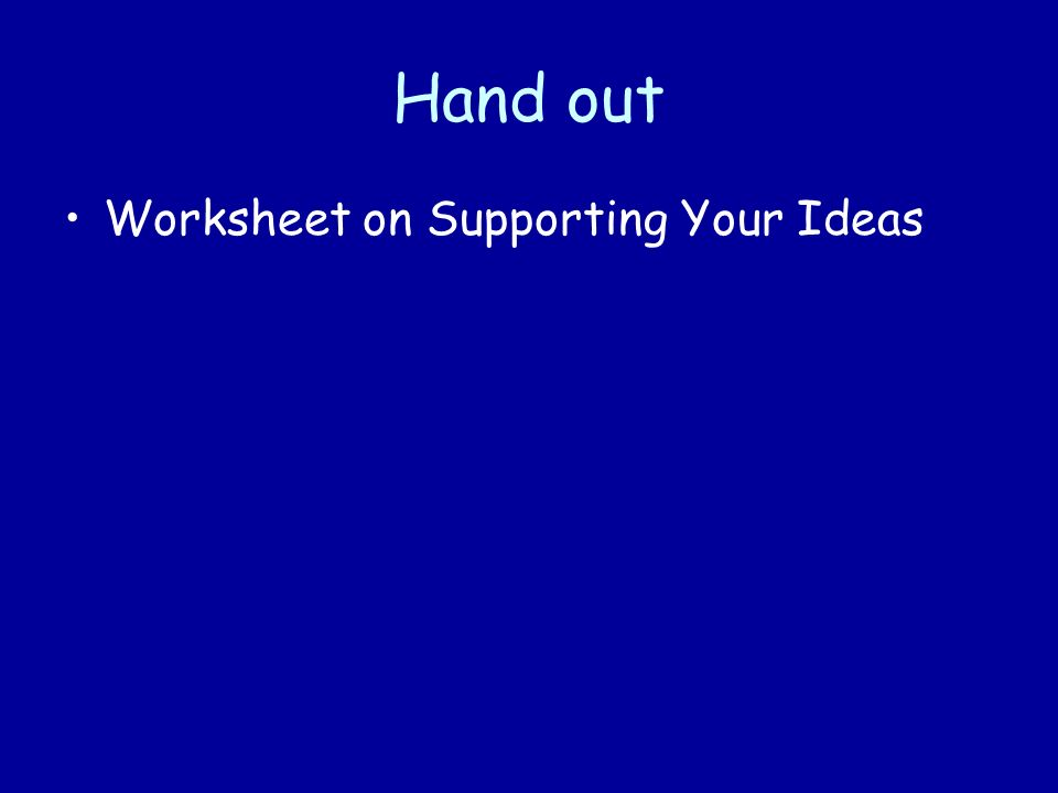 Hand out Worksheet on Supporting Your Ideas