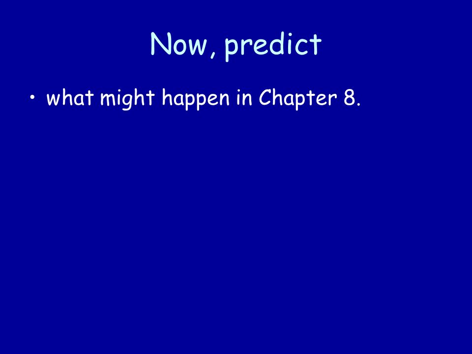 Now, predict what might happen in Chapter 8.