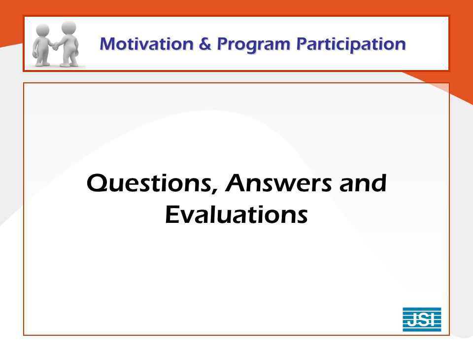 Motivation & Program Participation Questions, Answers and Evaluations