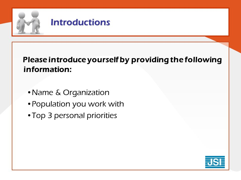 Introductions Please introduce yourself by providing the following information: Name & Organization Population you work with Top 3 personal priorities