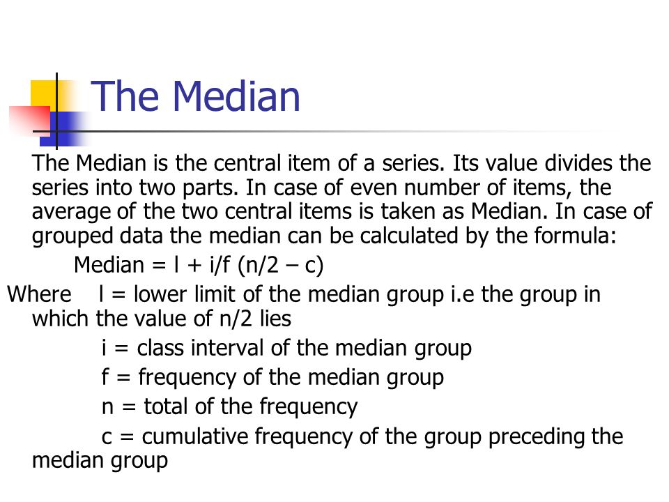 The Median The Median is the central item of a series.