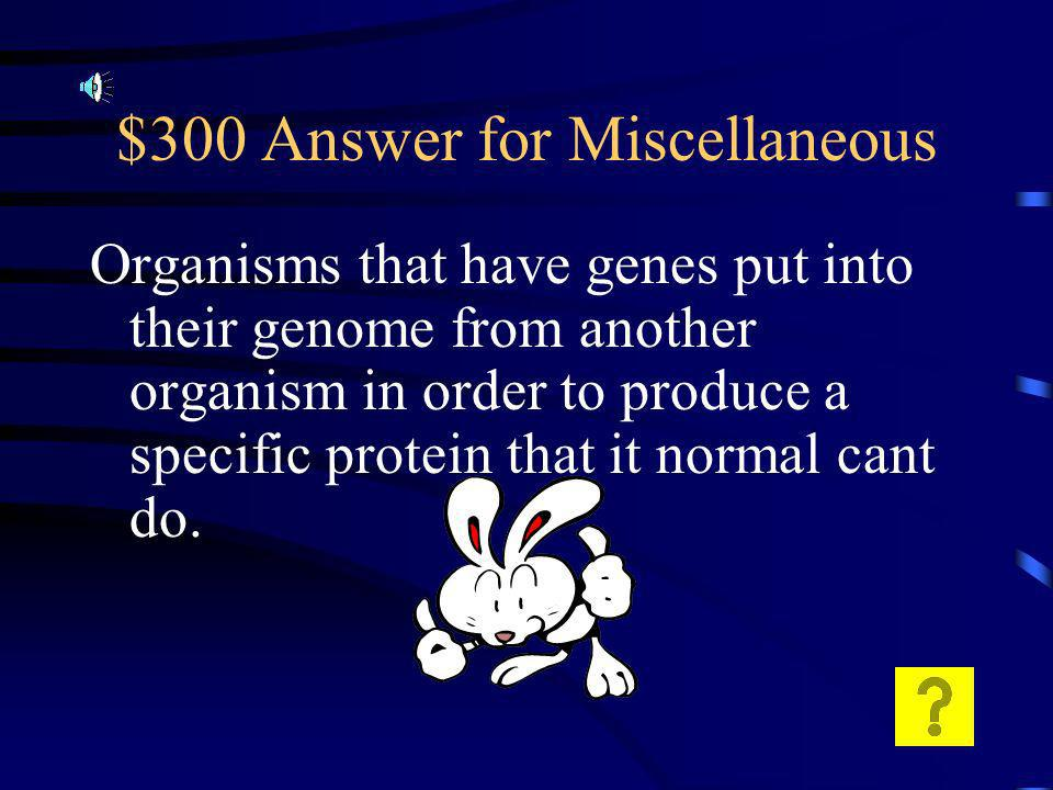 $300 Question for Miscellaneous What are GMOs