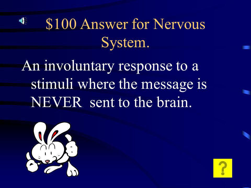 $100 Question for Nervous System. What is a reflex