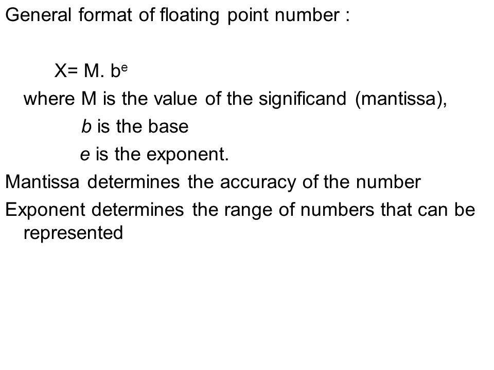 General format of floating point number : X= M.