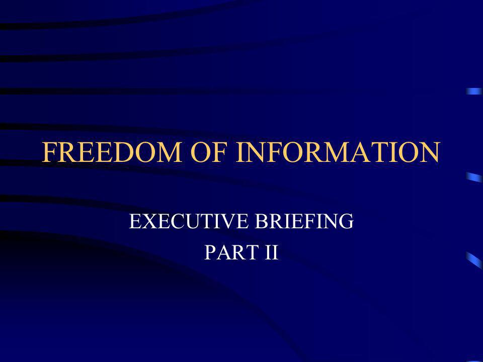 FREEDOM OF INFORMATION EXECUTIVE BRIEFING PART II