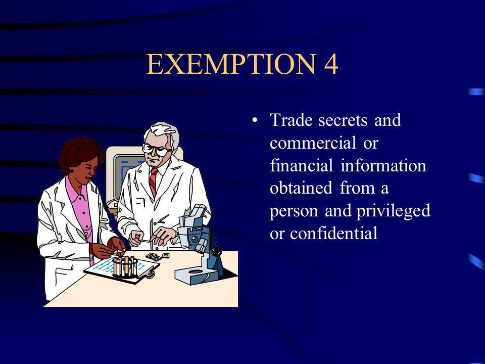 EXEMPTION 4 Trade secrets and commercial or financial information obtained from a person and privileged or confidential