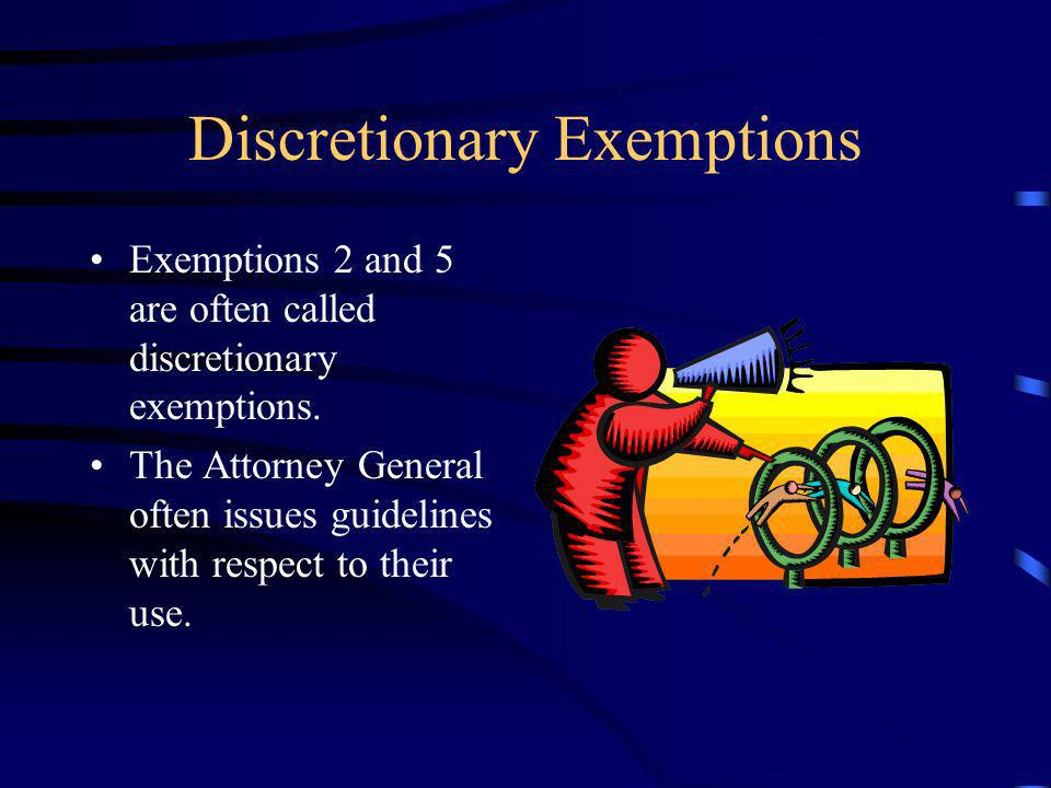 Discretionary Exemptions Exemptions 2 and 5 are often called discretionary exemptions.